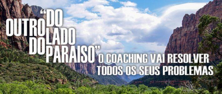 """""""Do outro lado do paraíso"""" o coaching vai resolver todos os seus problemas"""